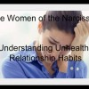 The Women of the Narcissist: Understanding Unhealthy Relationship Habits