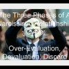The Three Phases of A Narcissistic Relationship Cycle:  Over-Evaluation, Devaluation, Discard