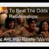 Trying To Beat The Odds In Relationships: What Are You Really 'Winning'?